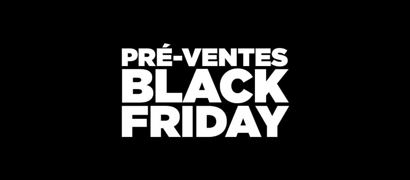 Pré-ventes Black Friday